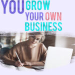 you grow your own business
