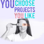 you choose projects you like