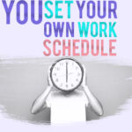 you set your own work schedule
