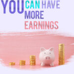 you can have more earnings