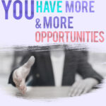 you have more and more opportunities